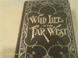 img - for WILD LIFE IN THE FAR WEST book / textbook / text book