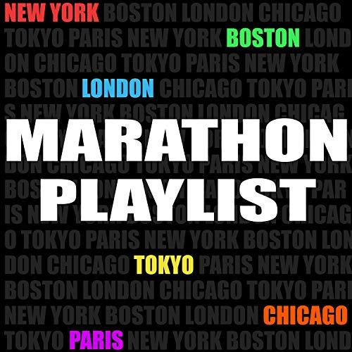 Marathon Playlist (New York, Boston, London, Chicago, Tokyo, Paris)