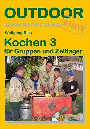 Kochen 3 für Gruppen und Zeltlager (Basiswissen für draußen)