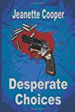 Desperate Choices, Jeanette Cooper, 1598246690