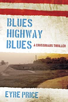 Blues Highway Blues (A Crossroads Thriller Book 1) by [Price, Eyre]