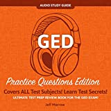 GED Audio Study Guide!: Practice Questions Edition! Ultimate Test Prep Review Book For The GED Exam!: Covers ALL Test Subjects! Learn Test Secrets! -  Jeff Morrow