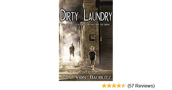 Amazon dirty laundry from the streets to an executive one amazon dirty laundry from the streets to an executive one mans forty year journey ebook ivan von baublitz kindle store fandeluxe Gallery