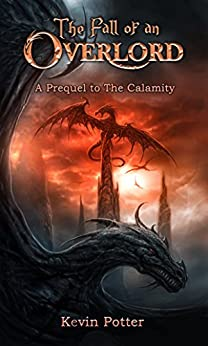 The Fall of an Overlord: A Prequel to The Calamity by [Potter, Kevin]