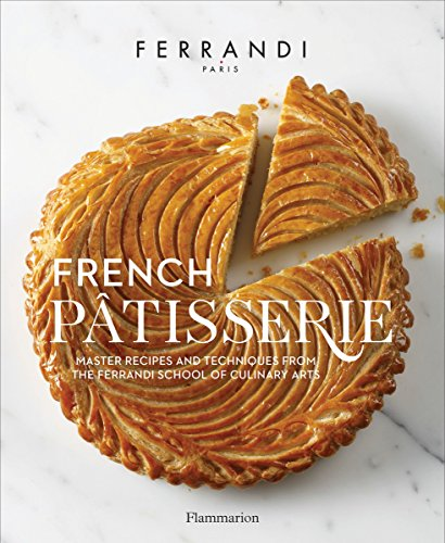 French Patisserie: Master Recipes and Techniques from the Ferrandi School of Culinary Arts by Ecole Ferrandi