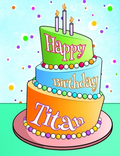 Happy Birthday Titan: Personalized Birthday Book with Name, Journal, Notebook, Diary, 105 Lined Pages, 8 1/2