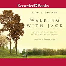 Walking with Jack: A Father's Journey to Caddy for His Son on the PGA Tour Audiobook by Don Snyder Narrated by Graham Rowat