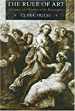 img - for The Rule of Art: Literature and Painting in the Renaissance by Hulse Clark (1990-07-02) Hardcover book / textbook / text book