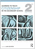 Learning to Teach Citizenship in the Secondary School : A Companion to School Experience, Gearon, Liam, 0415499054