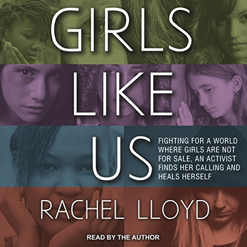 Girls Like Us: Fighting for a World Where Girls Are Not for Sale, an Activist Finds Her Calling and Heals Herself by Tantor Audio