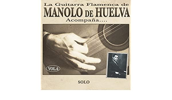 Le Dijo el Tiempo al Querer (Soleá) de Manolo de Huelva en Amazon ...