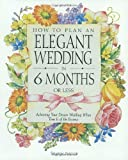 How to Plan an Elegant Wedding in 6 Months or Less, Sharon Naylor, 0761528245