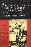 Front cover for the book Puerto Rico y la lucha por la hegemonía en el Caribe : colonialismo y contrabando, siglos XVI-XVIII by Arturo Morales Carrión