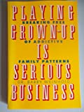 Playing Grown-Up Is Serious Business, Barry K. Weinhold, 0913299510