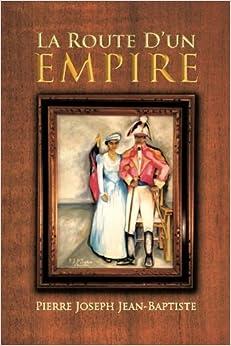 Book La Route D'un Empire (French Edition) by Pierre Joseph Jean-Baptiste (2013-02-18)