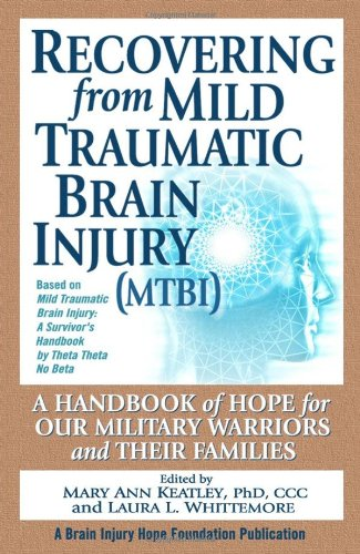 Recovering from Mild Traumatic Brain Injury (MTBI): A Handbook of Hope for Our Military Warriors and Their Families