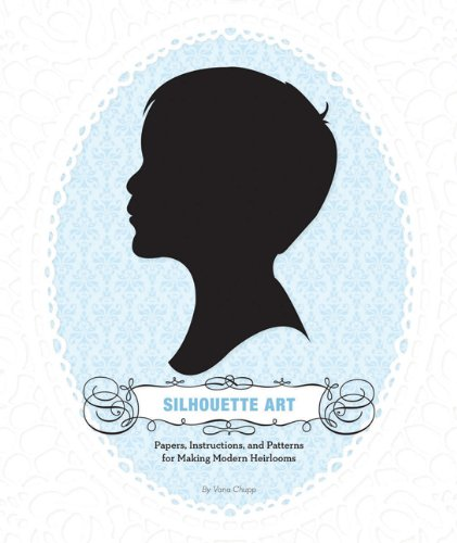 Silhouette Art: Papers, Instructions, and Patterns for Making Modern (Heirloom Sheets)