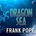Dragon Sea: A True Tale of Treasure, Archeology, and Greed Off the Coast of Vietnam | Frank Pope