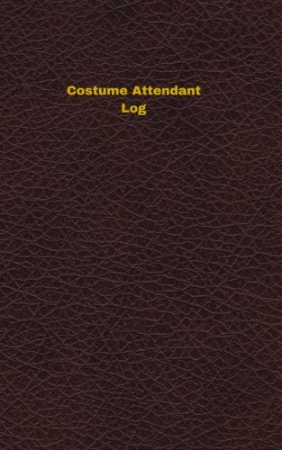 Costume Attendant Log: Logbook, Journal - 102 pages, 5 x 8 inches (Unique Logbooks/Record Books) ()