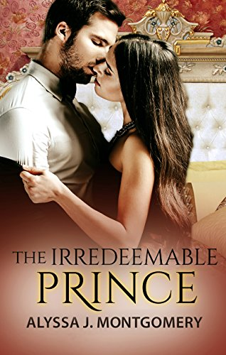 The Irredeemable Prince (Royal Affairs) by [Montgomery, Alyssa J.]