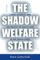 The Shadow Welfare State: Labor, Business, and the Politics of Health Care in the United States (ILR Press Books)