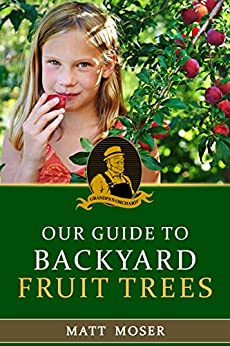 Grandpa's Orchard: Our Guide to Backyard Fruit Trees by [Moser, Matt]