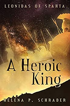 A Heroic King (Leonidas of Sparta Book 3) by [P. Schrader, Helena]