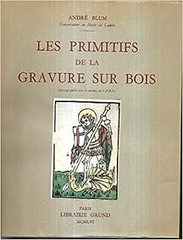 Amazon Fr Andre Blum Les Primitifs De La Gravure Sur