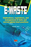E-waste: Implications, Regulations and Management in India and Current Global Best Practices, Rakesh Johri, 8179931536