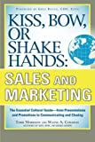 Kiss, Bow, or Shake Hands, Sales and Marketing: The Essential Cultural Guide―From Presentations and Promotions to Communicating and Closing (Business Skills and Development)