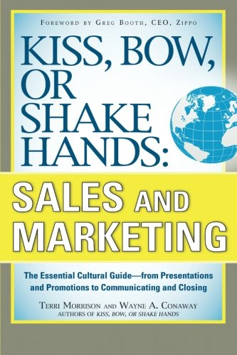 Kiss, Bow, or Shake Hands, Sales and Marketing: The Essential Cultural Guide_From Presentations and Promotions to Commun