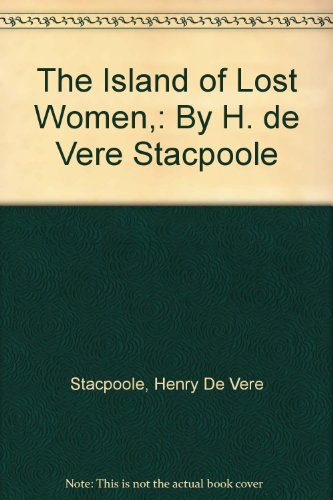 The Island of Lost Women,: By H. de Vere Stacpoole