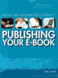 Publishing Your E-Book, Daniel E. Harmon, 1448895138