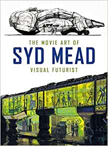The Movie Art of Syd Mead: Visual Futurist: Mead, Syd