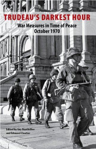 Trudeau's Darkest Hour: War Measures in Time of Peace October 1970