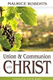 Union and Communion with Christ, Maurice Roberts, 1601780427