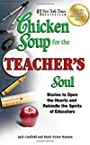 chicken soup for teachers - Chicken Soup for the Teacher's Soul: Stories to Open the Hearts and Rekindle the Spirits of Educators (Chicken Soup for the Soul)