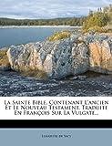 la sainte bible contenant l ancien et le nouveau testament traduite en fran?ois sur la vulgate french edition