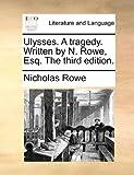 Ulysses a Traged Written by N Rowe, Esq The, Nicholas Rowe, 1170426964