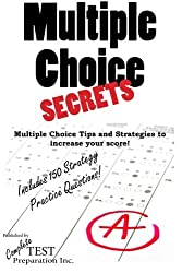 Multiple Choice Secrets: How to Increase your Score on any Multiple Choice Exam