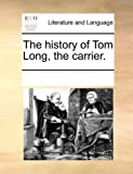 The History of Tom Long, the Carrier, See Notes Multiple Contributors, 1170913407