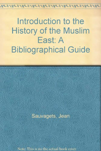 Introduction To The History Of The Muslim East: A Bibliographical Guide