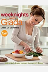 Weeknights with Giada: Quick and Simple Recipes to Revamp Dinner: A Cookbook Kindle Edition