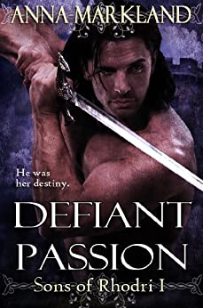 Defiant Passion (Sons of Rhodri series Book 1) by [Markland, Anna]