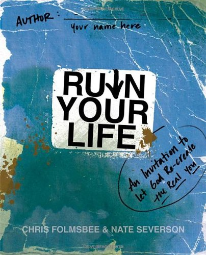 Ruin Your Life: An Invitation to Let God Re-create the Real You