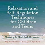 Relaxation and Self-Regulation Techniques for Children and Teens: Mastering the Mind-Body Connection