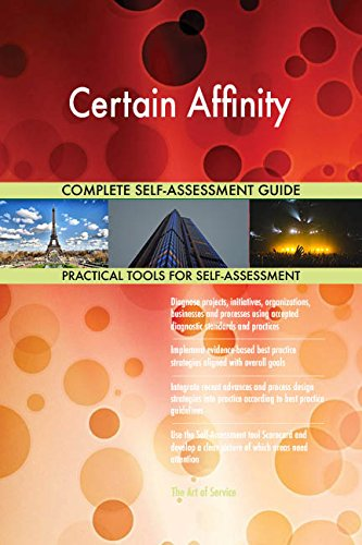 Certain Affinity All-Inclusive Self-Assessment - More than 670 Success Criteria, Instant Visual Insights, Comprehensive Spreadsheet Dashboard, Auto-Prioritized for Quick Results