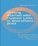 Getting Started with Custom Lists in Sharepoint 2013, Steven Mann, 1494826941