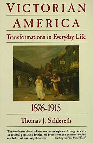 Victorian America: Transformations in Everyday Life, 1876-1915 (Everyday Life in America)