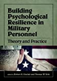 Building Psychological Resilience in Military Personnel: Theory and Practice
